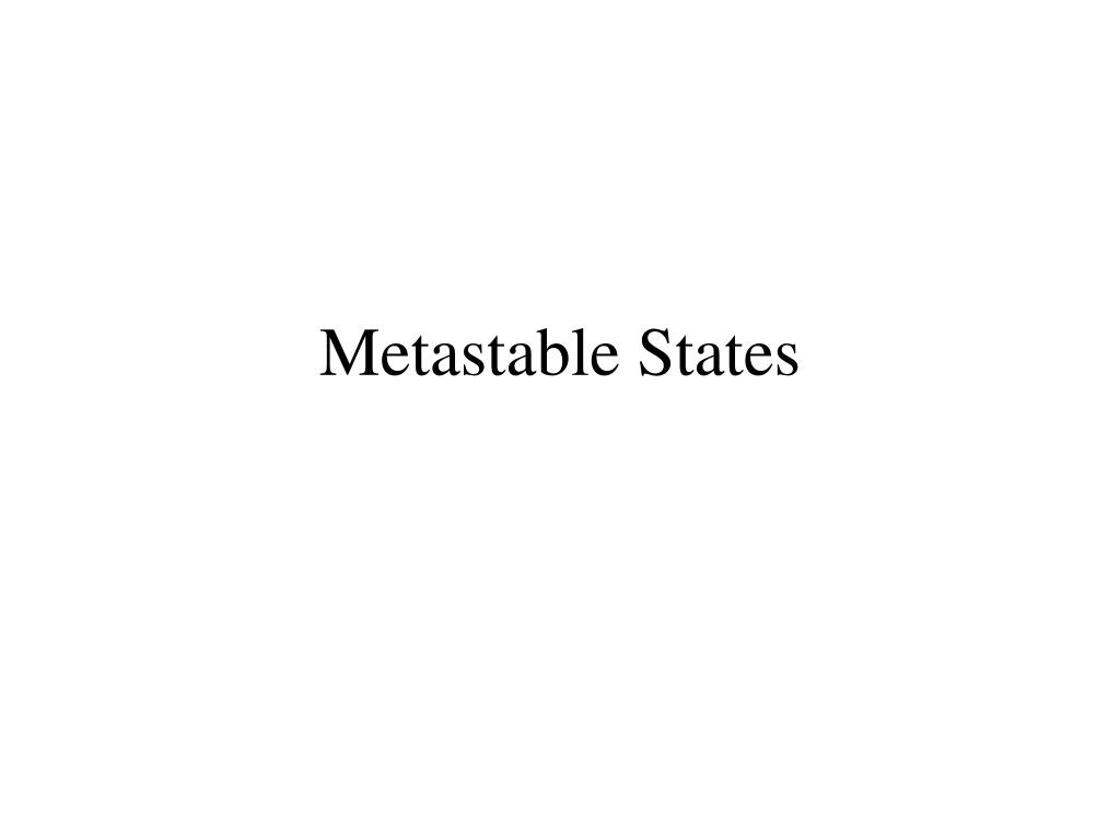 metastable states l.