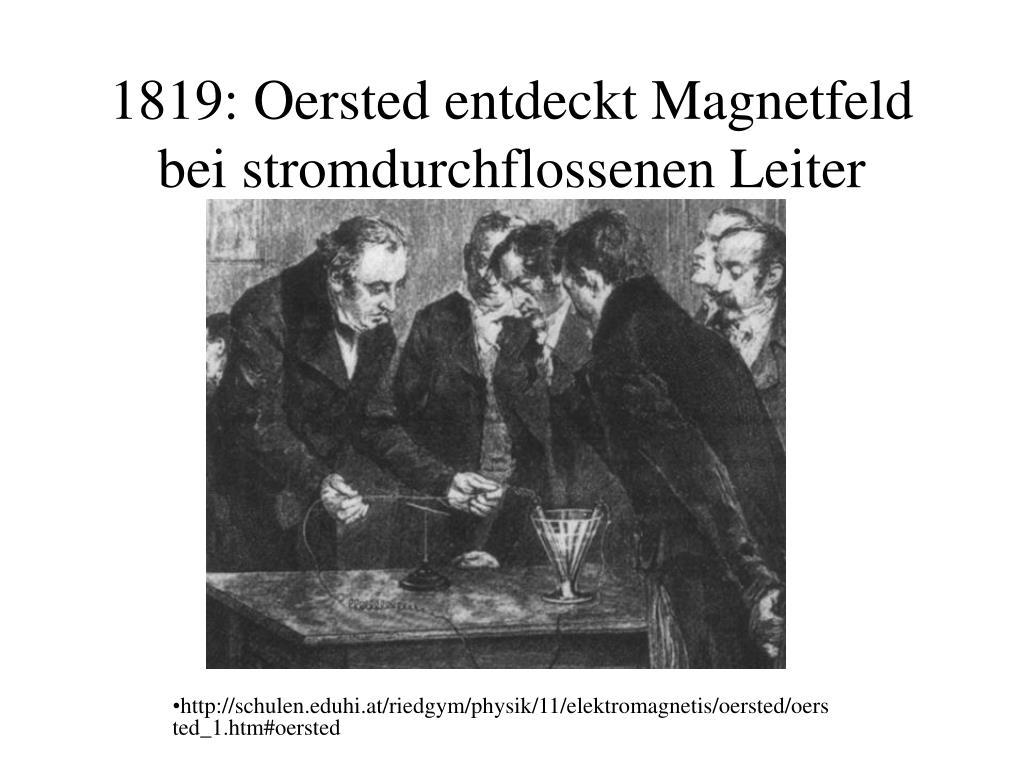 1819: Oersted entdeckt Magnetfeld bei stromdurchflossenen Leiter