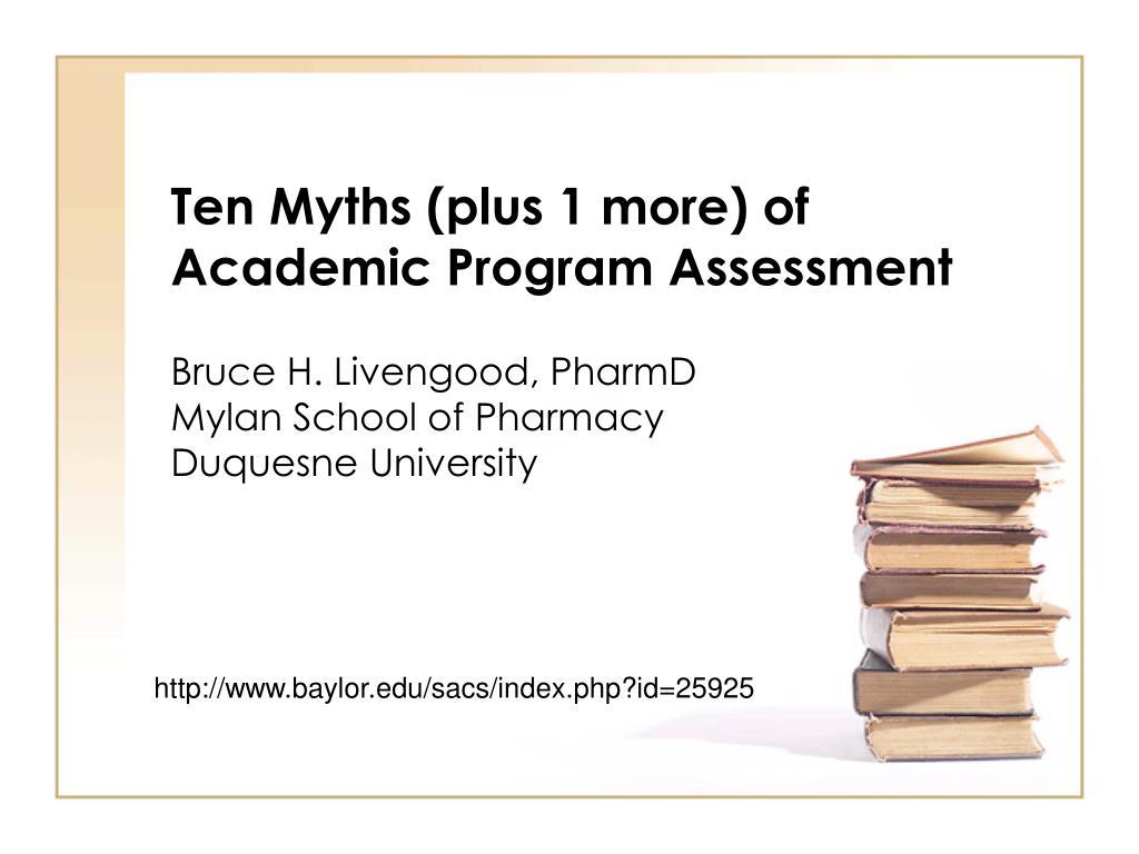 ten myths plus 1 more of academic program assessment l.