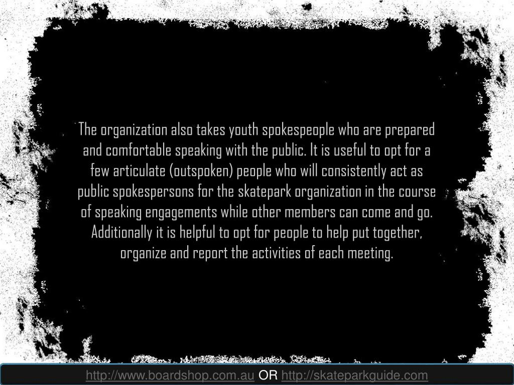 The organization also takes youth spokespeople who are prepared and comfortable speaking with the public. It is useful to opt for a few articulate (outspoken) people who will consistently act as public spokespersons for the