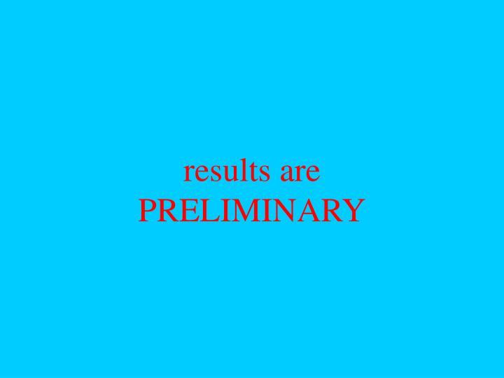 Results are preliminary
