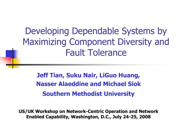 Developing dependable systems by maximizing component diversity and fault tolerance