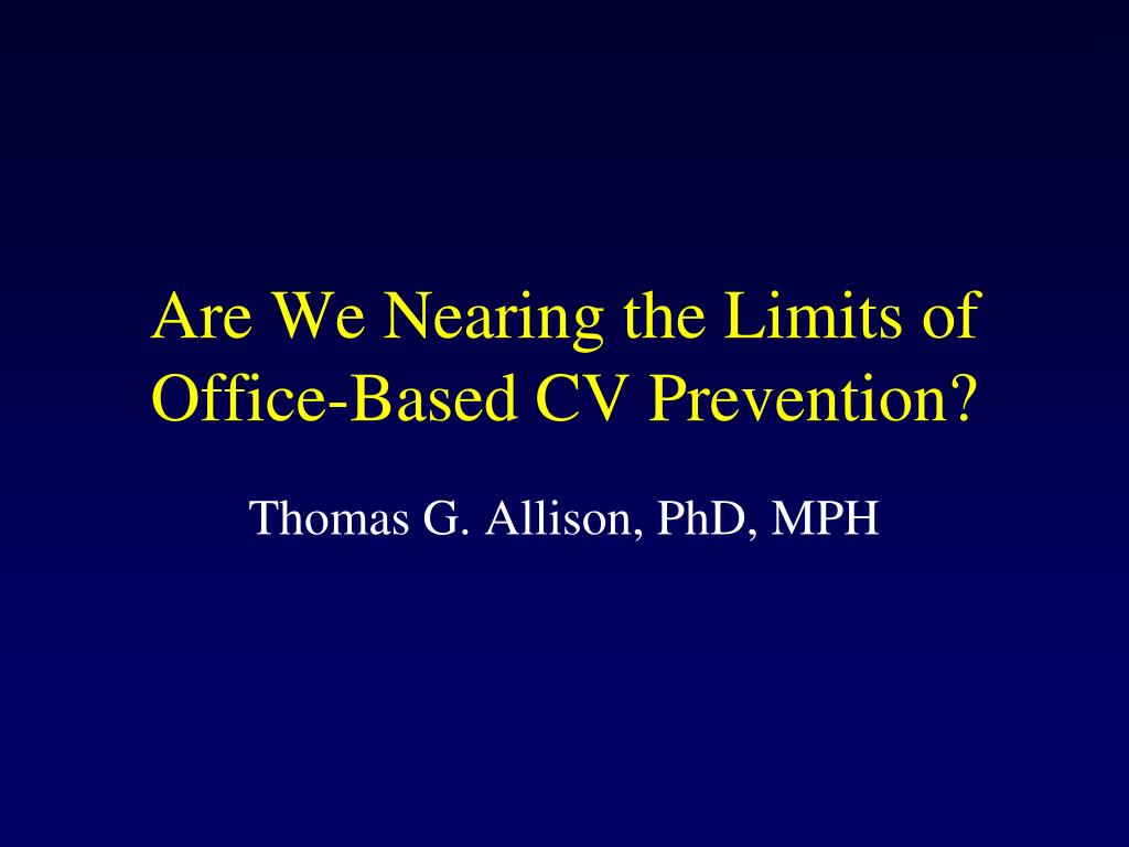 are we nearing the limits of office based cv prevention l.
