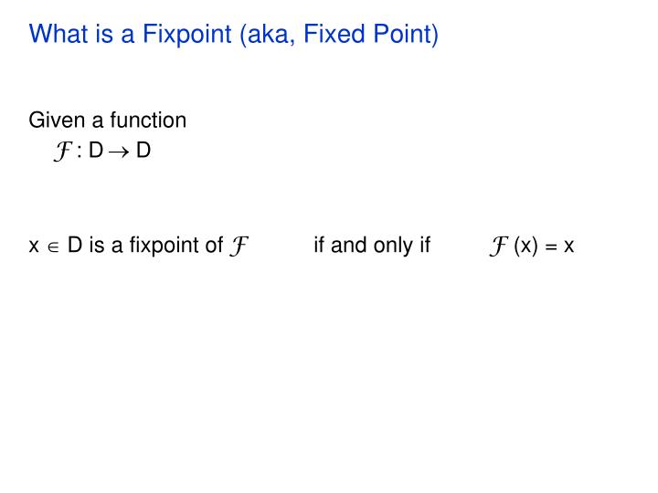 What is a fixpoint aka fixed point