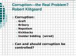 corruption the real problem robert klitgaard27