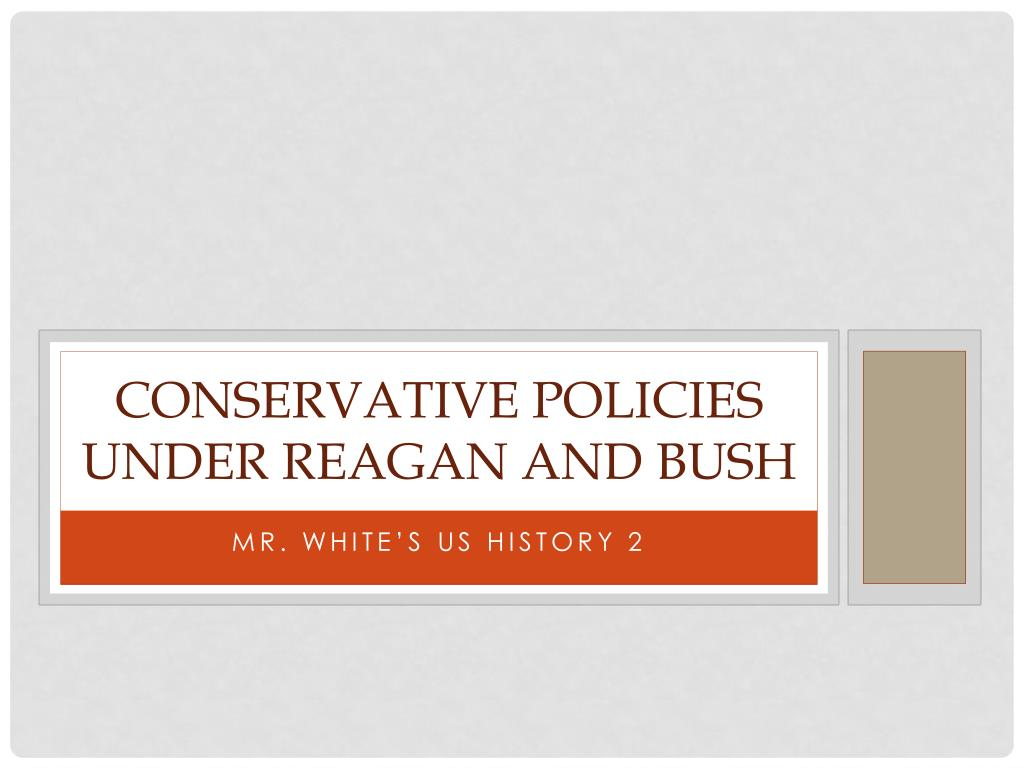 conservative policies under reagan and bush l.