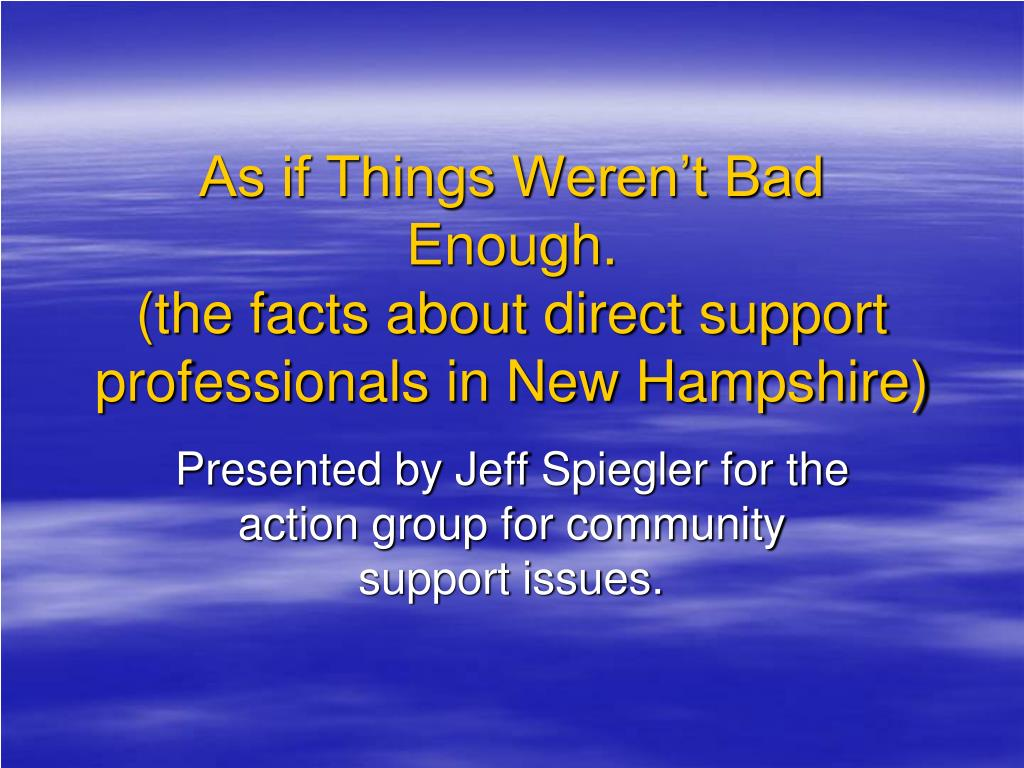 as if things weren t bad enough the facts about direct support professionals in new hampshire l.