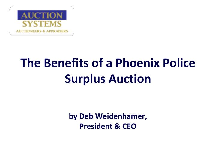 The benefits of a phoenix police surplus auction by deb weidenhamer president ceo