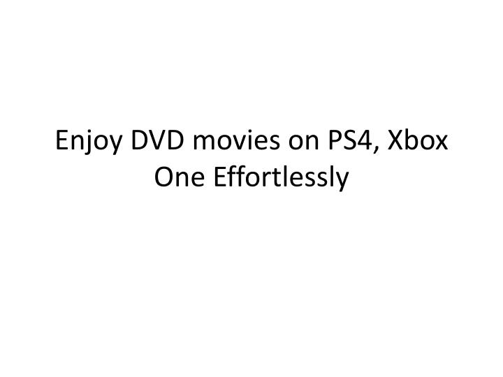 enjoy dvd movies on ps4 xbox one effortlessly n.