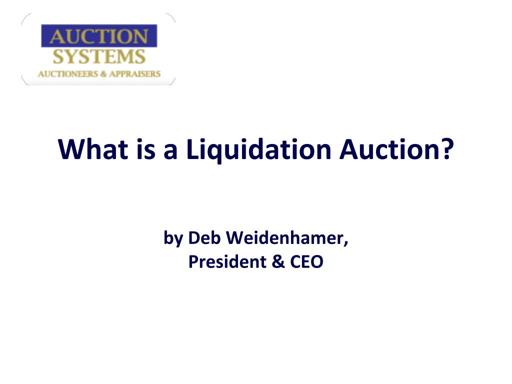 what is a liquidation auction by deb weidenhamer president ceo l.