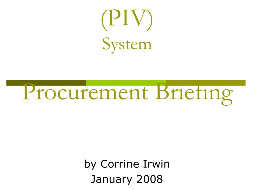 hspd 12 and the personal identity verification piv system procurement briefing l.