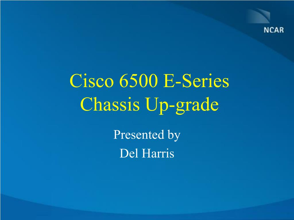 cisco 6500 e series chassis up grade l.