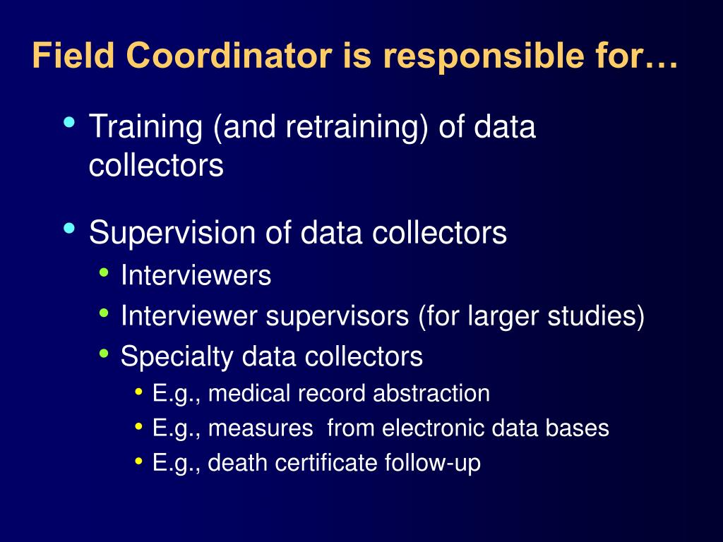 Field Coordinator is responsible for…