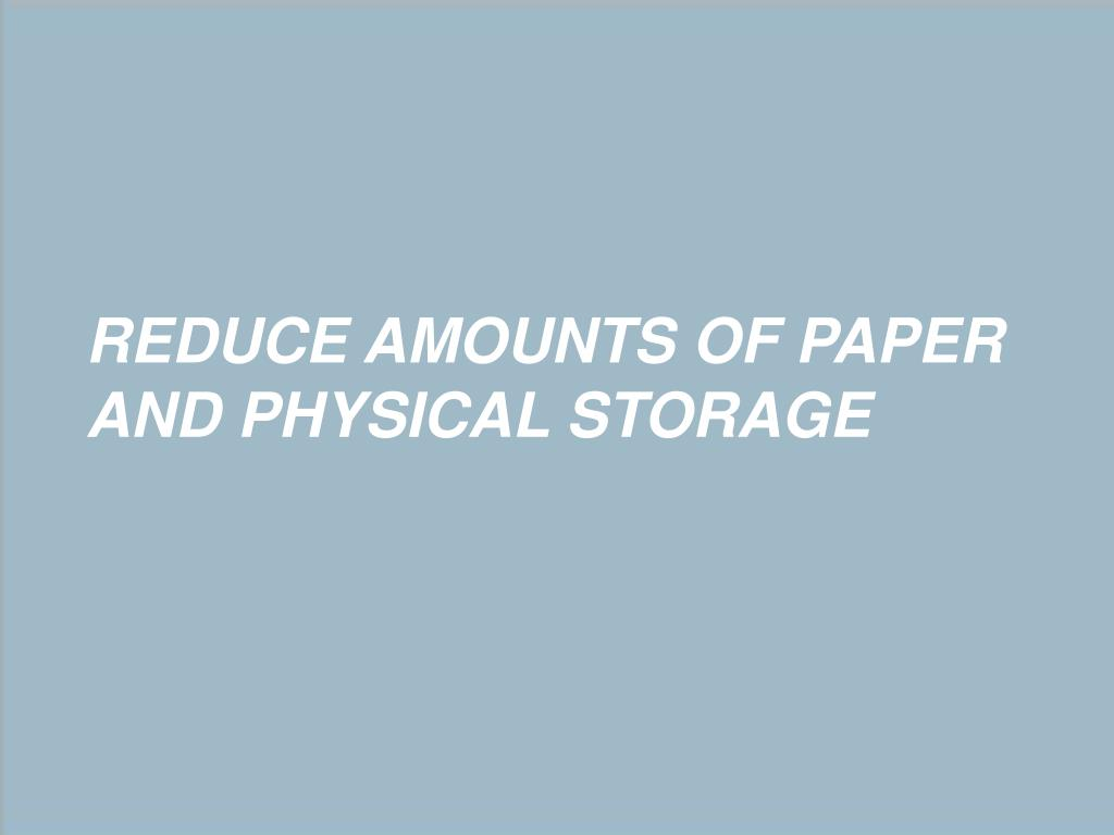 Reduce Amounts of Paper and Physical Storage
