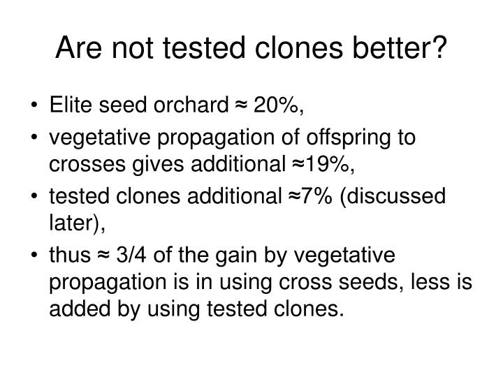 Are not tested clones better?