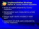 implementation strategy option a county initiated acquisition1