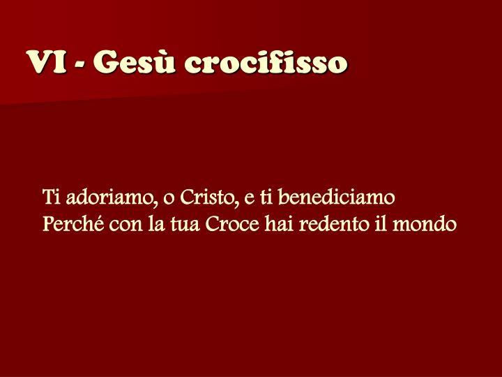 VI - Gesù crocifisso