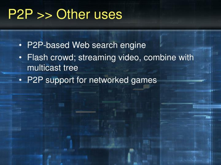 P2P >> Other uses