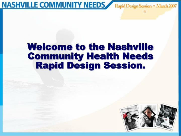 welcome to the nashville community health needs rapid design session n.