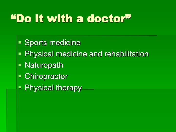 """""""Do it with a doctor"""""""
