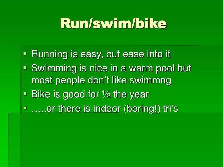 Run/swim/bike