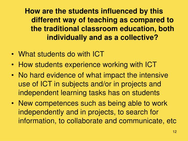 How are the students influenced by this different way of teaching as compared to the traditional classroom education, both individually and as a collective?