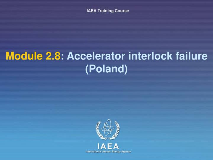 module 2 8 accelerator interlock failure poland n.