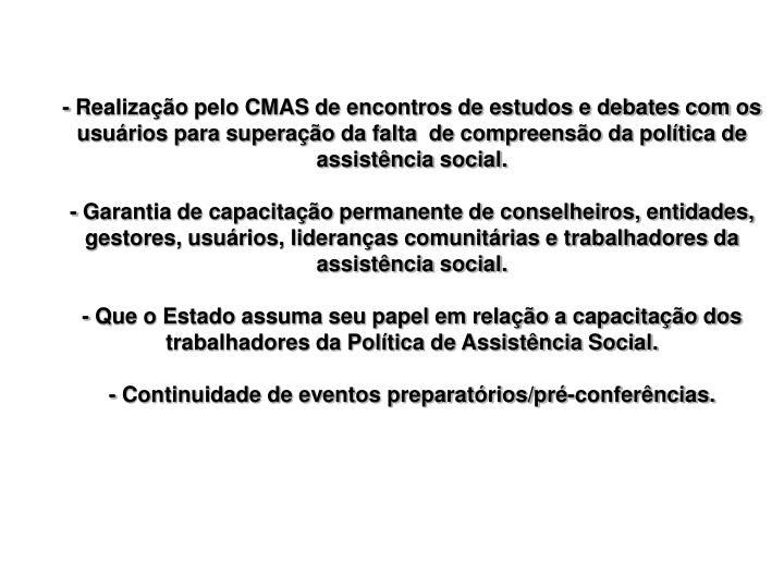 - Realização pelo CMAS de encontros de estudos e debates com os usuários para superação da falta  de compreensão da política de assistência social.