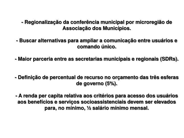 - Regionalização da conferência municipal por microregião de Associação dos Municípios.
