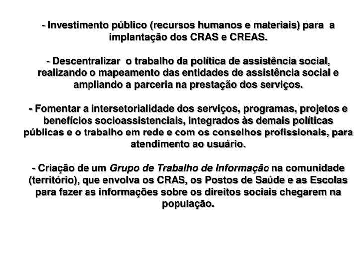 - Investimento público (recursos humanos e materiais) para  a implantação dos CRAS e CREAS.