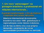 1 um novo personagem na paisagem brasileira o profissional em rela es internacionais