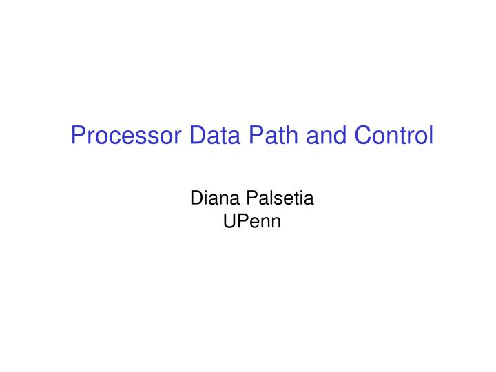 processor data path and control diana palsetia upenn n.