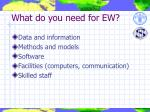 what do you need for ew