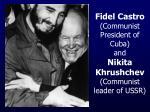 fidel castro communist president of cuba and nikita khrushchev communist leader of ussr
