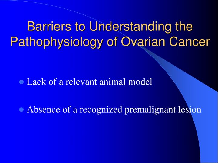 Barriers to Understanding the Pathophysiology of Ovarian Cancer