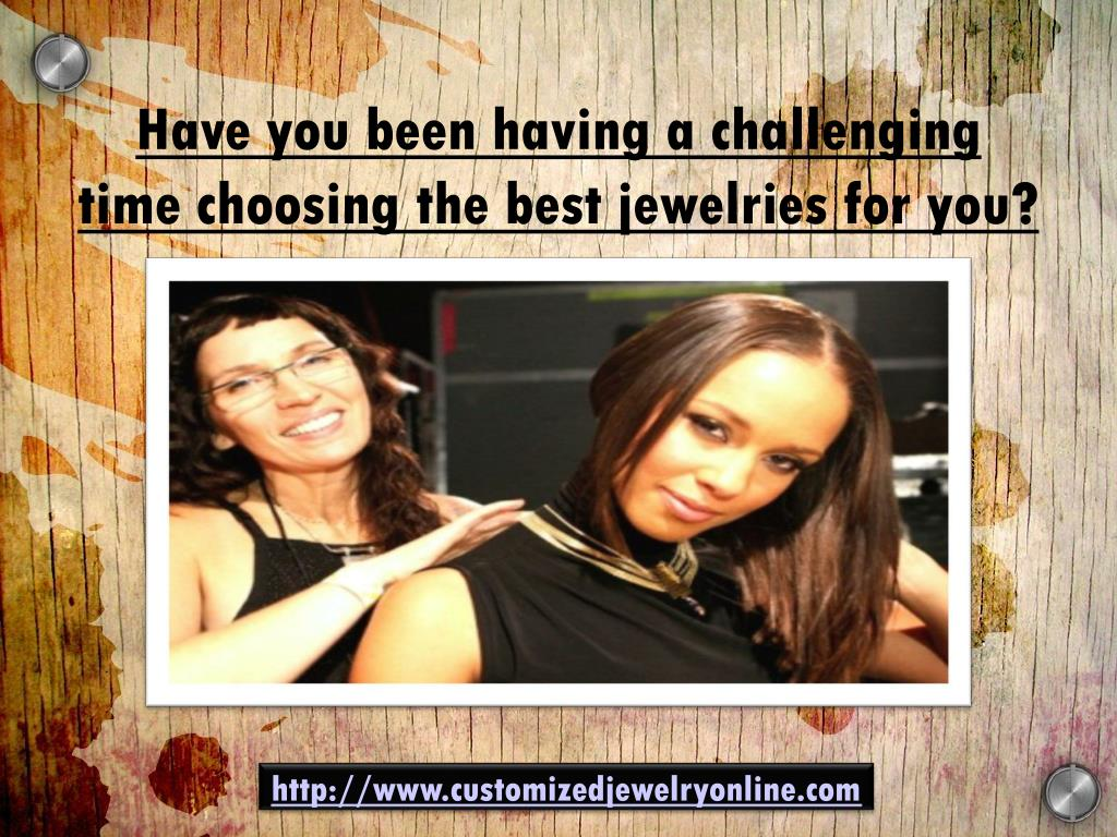 Have you been having a challenging time choosing the best jewelries for you?