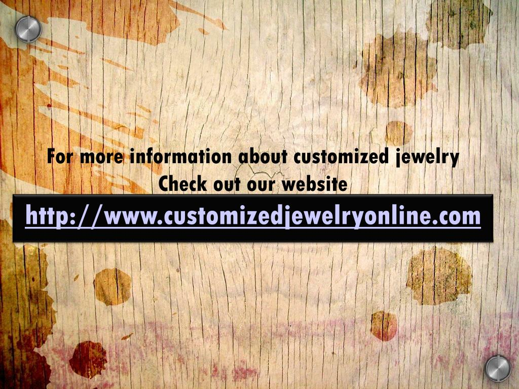 For more information about customized jewelry