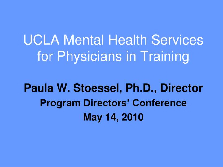 PPT - UCLA Mental Health Services for Physicians in Training