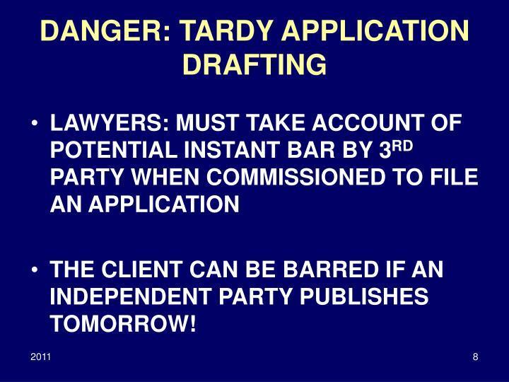 DANGER: TARDY APPLICATION DRAFTING