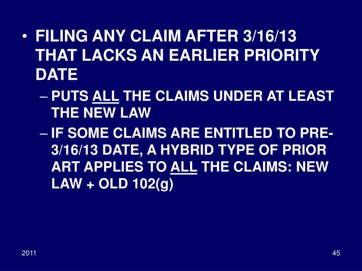 FILING ANY CLAIM AFTER 3/16/13 THAT LACKS AN EARLIER PRIORITY DATE