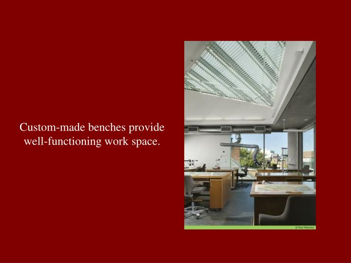 Custom-made benches provide well-functioning work space.