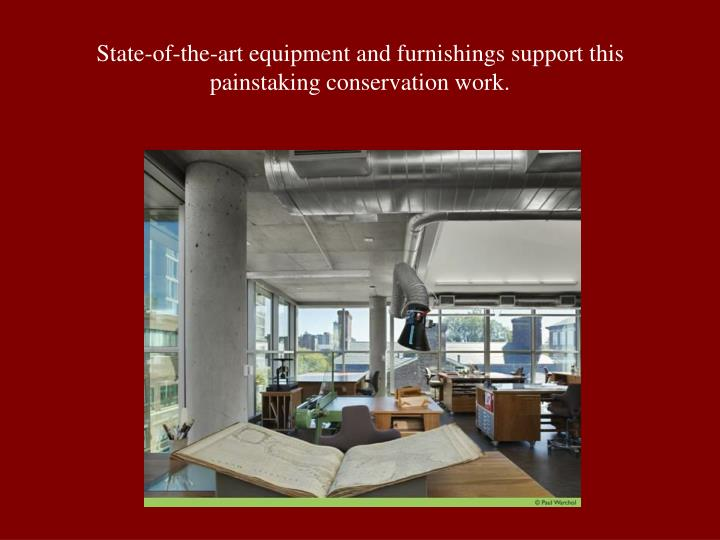 State-of-the-art equipment and furnishings support this painstaking conservation work.