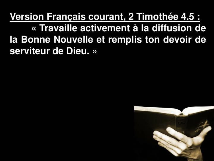 Version Français courant, 2 Timothée 4.5:
