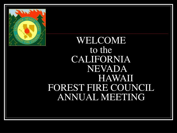 Welcome to the california nevada hawaii forest fire council annual meeting