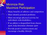 minimize risk maximize participation