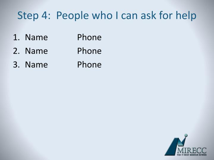 Step 4:  People who I can ask for help