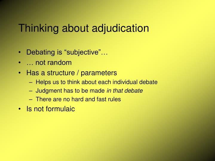 Thinking about adjudication