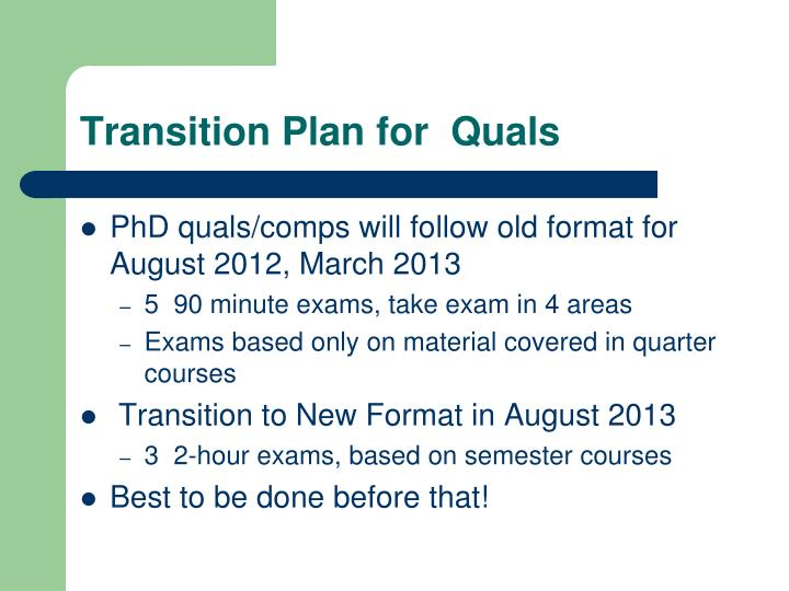 Transition Plan for  Quals