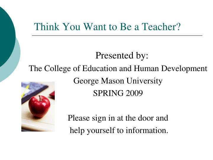 think you want to be a teacher n.