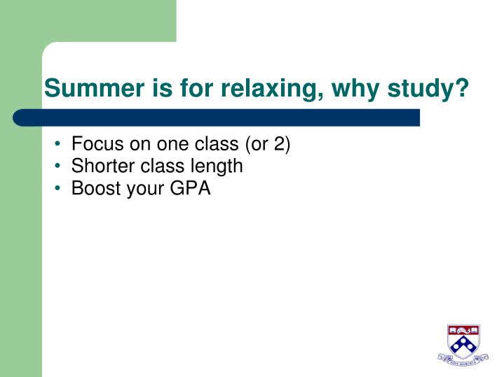 Summer is for relaxing, why study?
